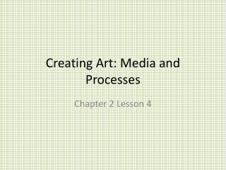 Creating Art: Media and Processes