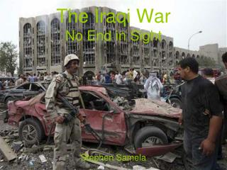 The Iraqi War No End in Sight