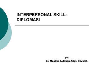 INTERPERSONAL SKILL - DIPLOMASI