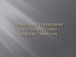 Yudha Arif Darmawan 123140507111009 Kesekretariatan