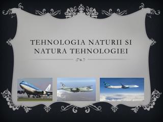 Tehnologia Naturii  Si  Natura Tehnologiei
