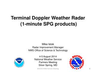 Terminal  Doppler Weather  Radar (1-minute  SPG products) Mike  Istok Radar Improvement  Manager