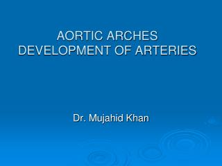 AORTIC ARCHES DEVELOPMENT OF ARTERIES