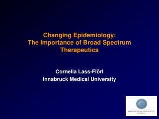 Changing Epidemiology:  The Importance of Broad Spectrum Therapeutics
