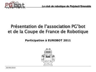 Présentation de l'association  PG'bot et de la Coupe de France de Robotique