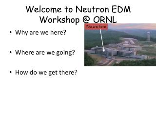 Welcome to Neutron EDM Workshop @ ORNL