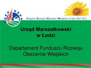Urząd Marszałkowski  w Łodzi Departament Funduszu Rozwoju  Obszarów Wiejskich