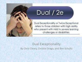 Dual Exceptionality By Chris Cleary, Christie  Drago , and Ben Schultz