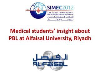 Medical students' insight about  PBL  at  Alfaisal  University, Riyadh
