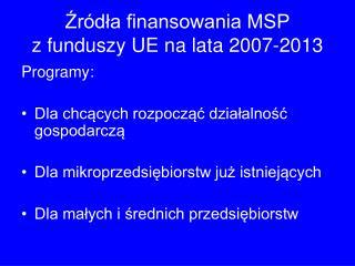 Źródła finansowania MSP  z funduszy UE na lata 2007-2013