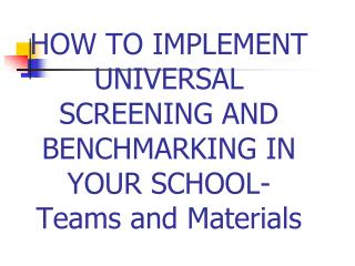 HOW TO IMPLEMENT UNIVERSAL SCREENING AND BENCHMARKING IN YOUR SCHOOL- Teams and Materials