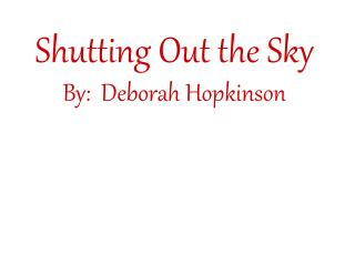 Shutting Out the Sky By:  Deborah Hopkinson