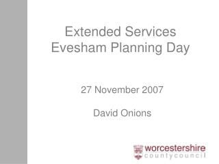 Extended Services  Evesham Planning Day