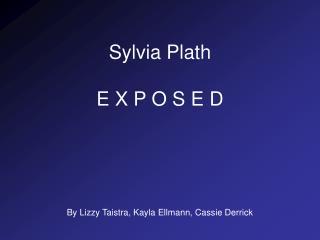 Sylvia Plath  E X P O S E D