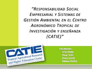 Estudiantes:      Arlyn Mata      Oscar Solís      Paula Quirós      Rebeca Muñoz
