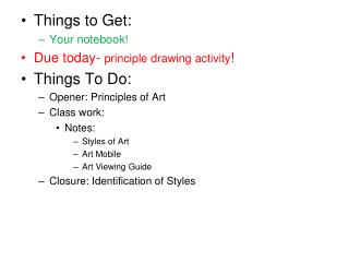 Things to Get: Your notebook! D ue  today-  principle drawing activity ! Things To Do: