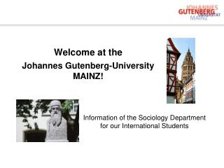 Welcome at the  Johannes Gutenberg-University  MAINZ!