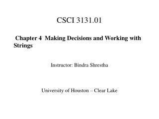 CSCI 3131.01   Chapter 4  Making Decisions and Working with Strings Instructor: Bindra Shrestha