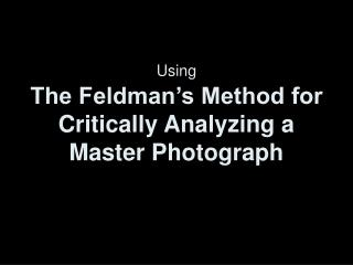 Using The Feldman's Method for Critically Analyzing a Master Photograph