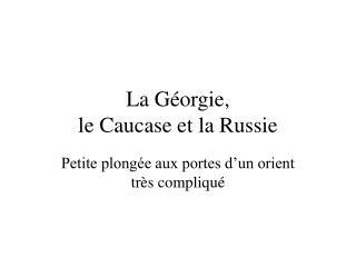 La Géorgie,  le Caucase et la Russie
