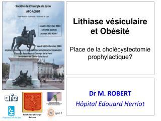 Lithiase vésiculaire  et Obésité Place de la cholécystectomie prophylactique?