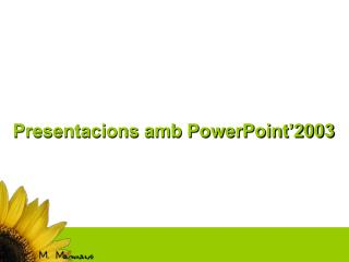 Presentacions amb PowerPoint'2003