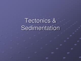 Tectonics & Sedimentation