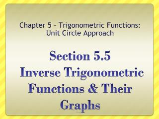 Section 5.5  Inverse  Trigonometric Functions  &  Their  Graphs