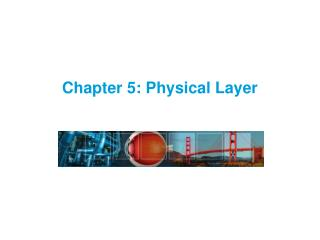 Chapter 5:  Physical Layer