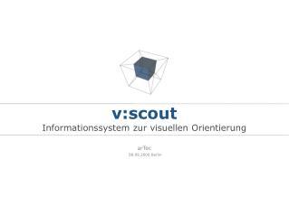 v:scout Informationssystem zur visuellen Orientierung arTec 08.09.2006 Berlin
