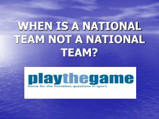 WHEN IS A NATIONAL TEAM NOT A NATIONAL TEAM?