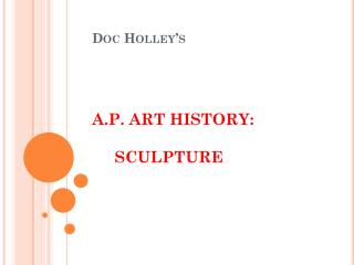Doc Holley�s A.P. ART HISTORY:       SCULPTURE