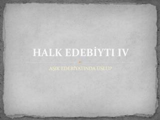 HALK EDEBİYTI IV