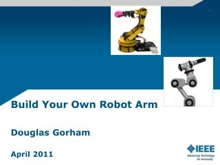 Build Your Own Robot Arm Douglas Gorham April 2011