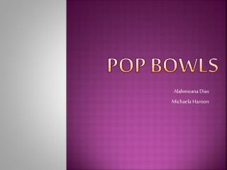 Pop Bowls