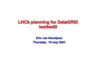 LHCb planning for DataGRID testbed0