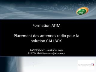 Formation ATIM - Placement  des antennes radio pour la solution CALLBOX LANDES Marc –  ml@atim