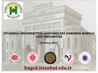 İSTANBUL ÜNİVERSİTESİ HASTANELERİ DANIŞMA KURULU VIII.TOPLANTISI  26 Mayıs 2014