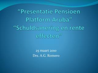 """"""" Presentatie Pensioen  Platform Aruba"""" """" Schuldsanering  en  rente effecten """""""