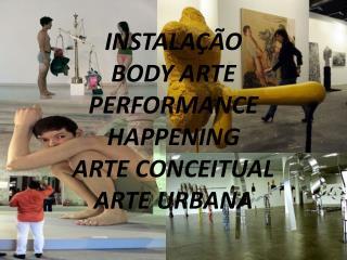 INSTALAÇÃO BODY ARTE PERFORMANCE HAPPENING ARTE CONCEITUAL ARTE URBANA