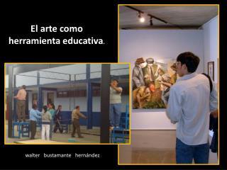 El arte  como  herramienta educativa .