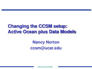 Changing the CCSM setup:  Active Ocean plus Data Models