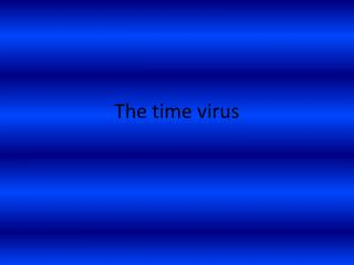 The time virus