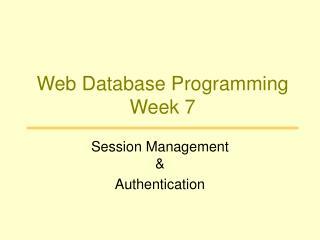Web Database Programming Week 7