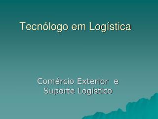 Tecnólogo em Logística