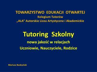 """TOWARZYSTWO  EDUKACJI  OTWARTEJ Kolegium Tutorów """"ALA"""" Autorskie Licea Artystyczne i Akademickie"""