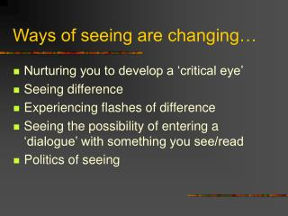 Ways of seeing are changing…