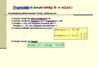 Proprietăţi ale funcţiei  arc tg:  R → ( - π /2, π /2 )