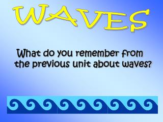 What do you remember from the previous unit about waves?