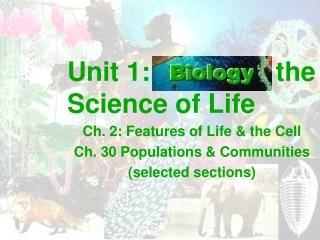 Unit 1:                 the Science of Life Ch. 2: Features of Life & the Cell